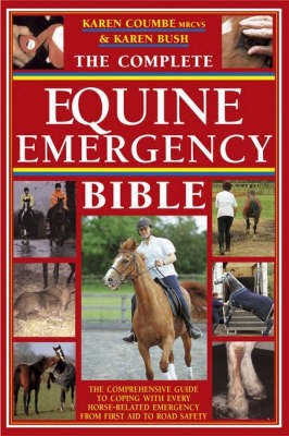 The Complete Equine Emergency Bible by Karen Bush image