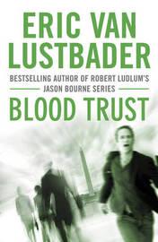 Blood Trust by Eric Van Lustbader