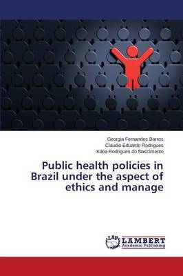 Public Health Policies in Brazil Under the Aspect of Ethics and Manage by Barros Georgia Fernandes