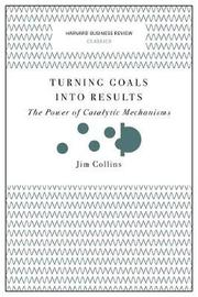 Turning Goals into Results (Harvard Business Review Classics) by Jim. Collins