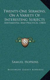 Twenty-One Sermons, on a Variety of Interesting Subjects: Sentimental and Practical (1803) by Samuel Hopkins