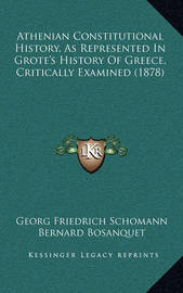 Athenian Constitutional History, as Represented in Grote's Hathenian Constitutional History, as Represented in Grote's History of Greece, Critically Examined (1878) Istory of Greece, Critically Examined (1878) by Georg Friedrich Schomann
