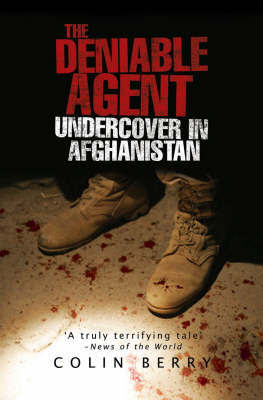 The Deniable AgentUndercover in Afghanistan by Colin Berry