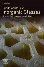 Fundamentals of Inorganic Glasses by Arun K. Varshneya