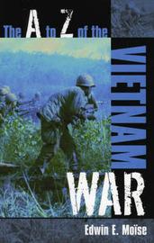 The A to Z of the Vietnam War by Edwin E. Mose