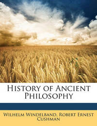 History of Ancient Philosophy by Robert Ernest Cushman