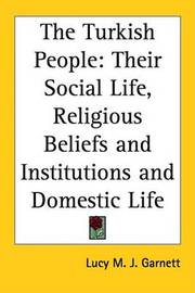 The Turkish People: Their Social Life, Religious Beliefs and Institutions and Domestic Life by Lucy M.j Garnett image