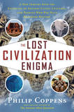 The Lost Civilization Enigma: a New Inquiry into the Existence of Ancient Cities, Cultures, and Peoples Who Pre-date Recorded History by Philip Coppens