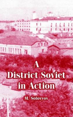 A District Soviet in Action by M. Solovyov