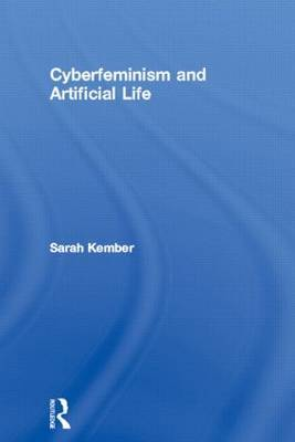 Cyberfeminism and Artificial Life by Sarah Kember