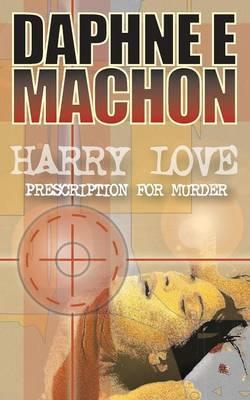 Harry Love - Prescription for Murder by Daphne Machon