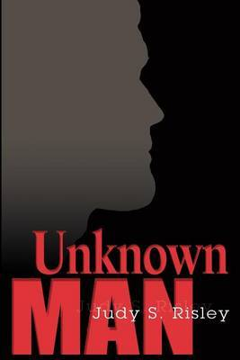 Unknown Man by Judy S. Risley