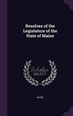 Resolves of the Legislature of the State of Maine by . Maine image