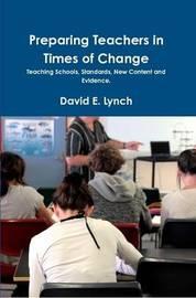 Preparing Teachers in Times of Change by David Lynch