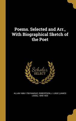 Poems. Selected and Arr., with Biographical Sketch of the Poet by Allan 1686-1758 Ramsay