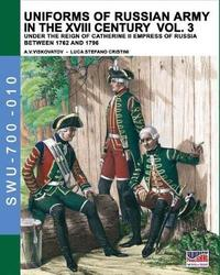Uniforms of Russian Army in the XVIII Century Vol. 3 by Luca Stefano Cristini
