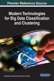 Modern Technologies for Big Data Classification and Clustering by Hari Seetha