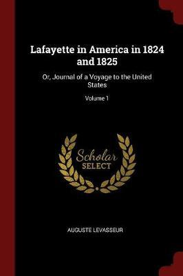 Lafayette in America in 1824 and 1825 by Auguste Levasseur