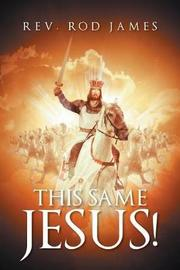 This Same Jesus! by Rev Rod James