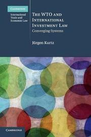 The WTO and International Investment Law by Jurgen Kurtz