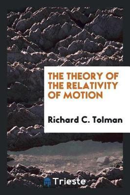 The Theory of the Relativity of Motion by Richard C. Tolman image