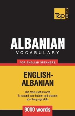 Albanian Vocabulary for English Speakers - 9000 Words by Andrey Taranov