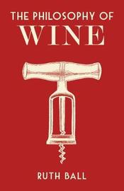 The Philosophy of Wine by Ruth Ball image