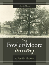 The Fowler/Moore Ancestry by John L. Moore