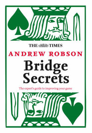 "The ""Times"": Bridge Secrets: The Expert's Guide to Improving Your Game by Andrew Robson image"