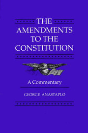 The Amendments to the Constitution by George Anastaplo