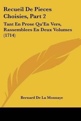 Recueil De Pieces Choisies, Part 2: Tant En Prose Qu'En Vers, Rassemblees En Deux Volumes (1714) by Bernard De La Monnaye image