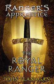 The Royal Ranger (Ranger's Apprentice Book 12) by John Flanagan