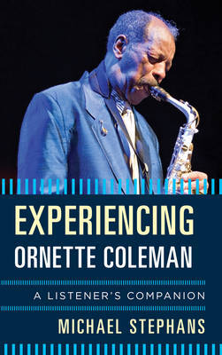 Experiencing Ornette Coleman by Michael Stephans