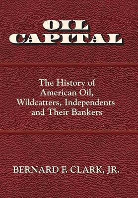 Oil Capital by Jr Bernard F Clark
