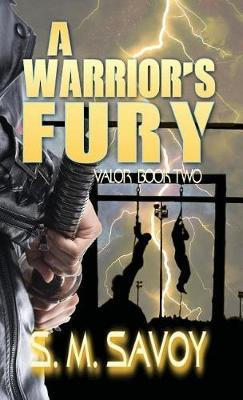 A Warrior's Fury by S M Savoy
