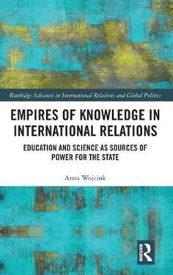 Empires of Knowledge in International Relations by Anna Wojciuk