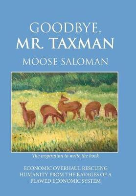Goodbye, Mr. Taxman by Moose Saloman