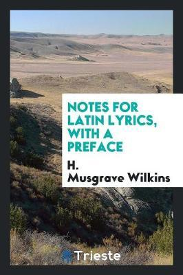 Notes for Latin Lyrics, with a Preface by H. Musgrave Wilkins image