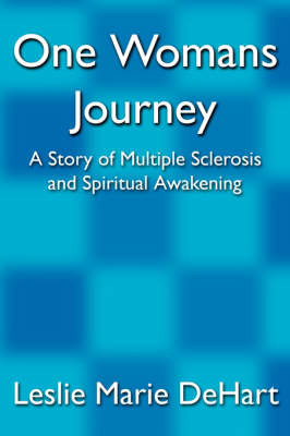 One Womans Journey: A Story of Multiple Sclerosis and Spiritual Awakening by Leslie Marie Dehart image