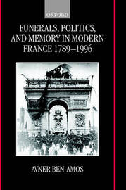 Funerals, Politics, and Memory in Modern France 1789-1996 by Avner Ben-Amos image