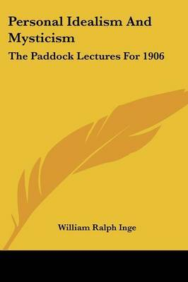 Personal Idealism and Mysticism: The Paddock Lectures for 1906 by William Ralph Inge image