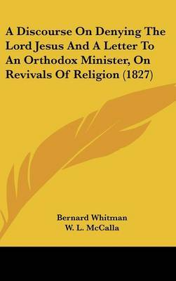 A Discourse on Denying the Lord Jesus and a Letter to an Orthodox Minister, on Revivals of Religion (1827) by Bernard Whitman image