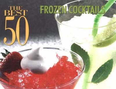 The Best 50 Frozen Cocktails by Hannah Suhr