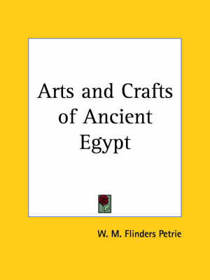 Arts and Crafts of Ancient Egypt (1910) by Sir William Matthew Flinders Petrie