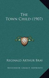The Town Child (1907) by Reginald Arthur Bray