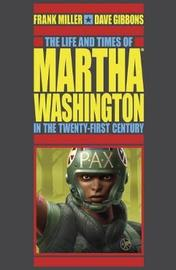 Life And Times Of Martha Washington In The Twenty-first Century, The (second Edition) by Frank Miller