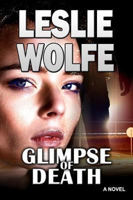 Glimpse of Death by Leslie Wolfe