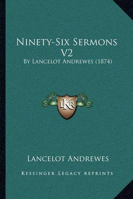 Ninety-Six Sermons V2: By Lancelot Andrewes (1874) by Lancelot Andrewes