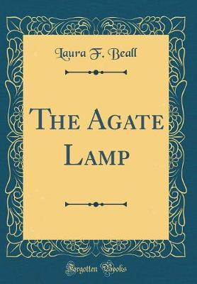 The Agate Lamp (Classic Reprint) by Laura F Beall