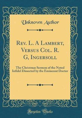 REV. L. a Lambert, Versus Col. R. G, Ingersoll by Unknown Author image